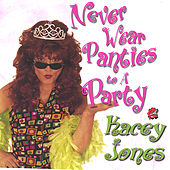 Play & Download Never Wear Panties To A Party by Kacey Jones | Napster