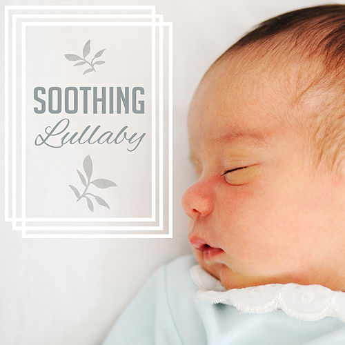 Soothing Lullaby – Peaceful Music for Baby, Restful Sleep, Cradle Songs, Naptime, Relax by Soothing Sounds