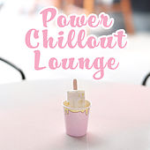 Power Chillout Lounge – Deep Beats, Chill Out 2017, Summer Hits, Lounge, Summertime Music by Chillout Lounge