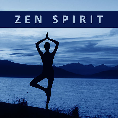Zen Spirit – Peaceful Music for Meditation, Training Yoga, Kundalini, Reiki Music to Calm Down by Yoga Tribe