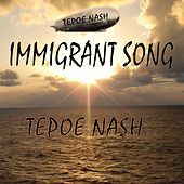 Immigrant Song by Tepoe Nash