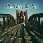 Can't Stop the Girl by Miriam Hobbs