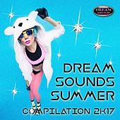 Dream Sounds Summer Compilation 2K17 - EP by Various Artists