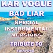 Bad Liar (Special Instrumental Versions)[Tribute To Selena Gomez] by Kar Vogue