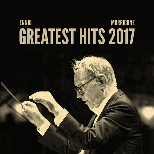 Ennio Morricone Greatest Hits 2017 by Ennio Morricone