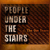 Play & Download The Om Years by People Under The Stairs | Napster
