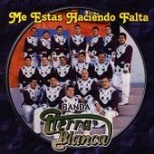 Play & Download Me Estas Haciendo Falta by Banda Tierra Blanca | Napster