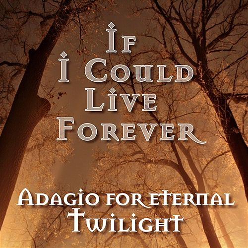 Play & Download If I Could Live Forever: Adagio For Eternal Twilight by Various Artists | Napster