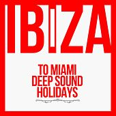 Ibiza To Miami Deep Sound Holidays - EP by Various Artists