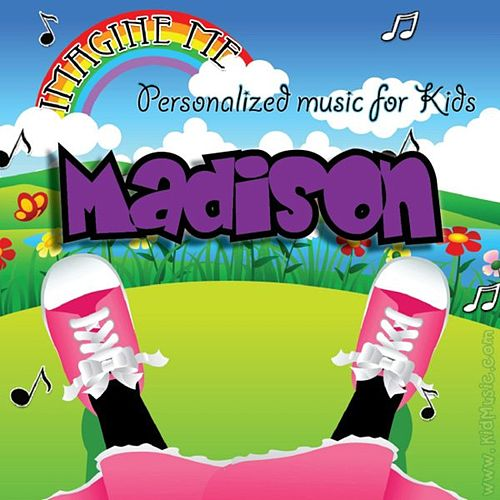 Play & Download Imagine Me - Personalized Music for Kids: Madison by Personalized Kid Music | Napster
