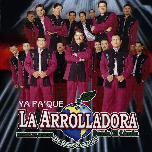 Play & Download Ya Pa'Que by La Arrolladora Banda El Limon | Napster