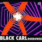 Play & Download Borrowed by Black Carl | Napster