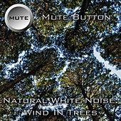 Play & Download Natural White Noise: Wind In Trees by Mute Button | Napster