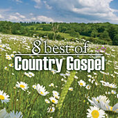 Play & Download 8 Best of Country Gospel by Various Artists | Napster