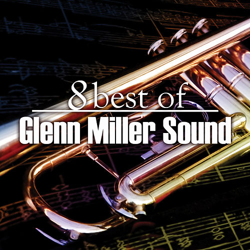 Play & Download 8 Best of Glenn Miller Sound by Glenn Miller | Napster