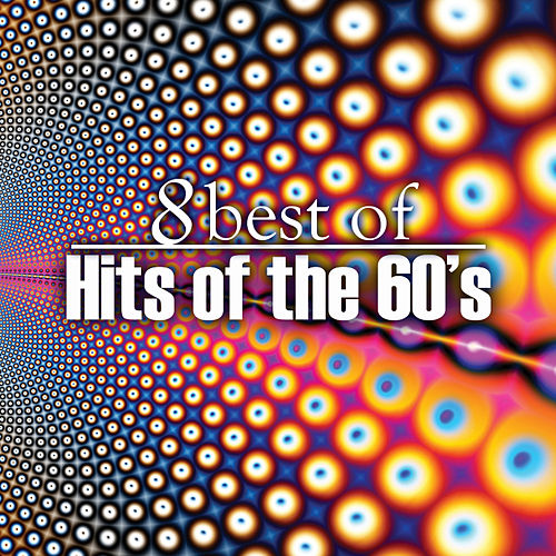 Play & Download 8 Best of Hits of the 60's by Various Artists | Napster