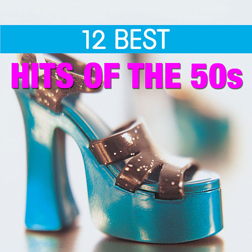 12 Best Hits of the 50's by Various Artists