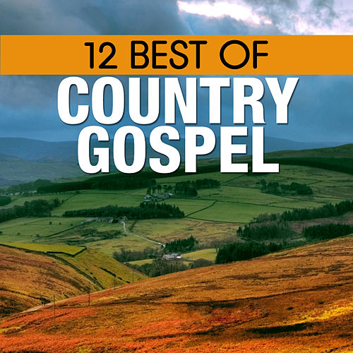 Play & Download 12 Best of Country Gospel by Various Artists | Napster