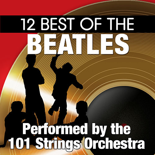 Play & Download 12 Best of the Beatles by 101 Strings Orchestra | Napster