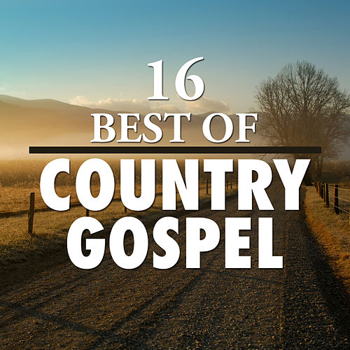 Play & Download 16 Best of Country Gospel by Various Artists | Napster