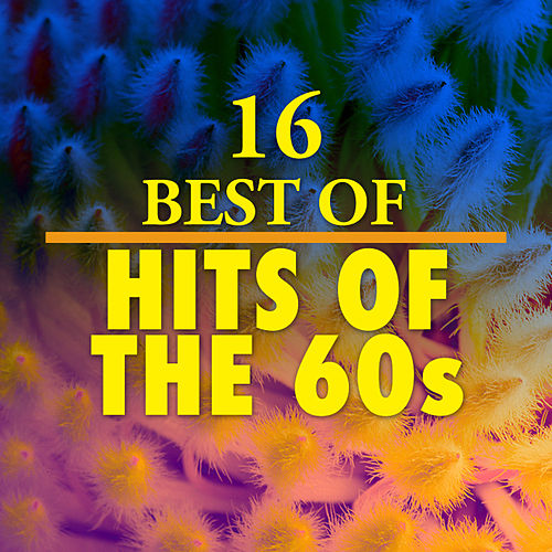 Play & Download 16 Best of Hits of the 60's by Various Artists | Napster