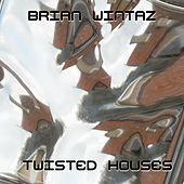 Twisted Houses by Brian Wintaz