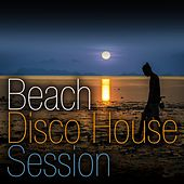 Beach Disco House Session by Various Artists