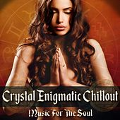 Crystal Enigmatic Chillout Music For The Soul by Various Artists
