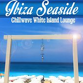 Ibiza Seaside Chillwave White Island Lounge del Mar by Various Artists