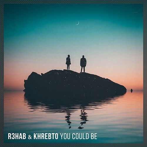 You Could Be by R3HAB