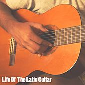 Life Of The Latin Guitar by Guitar Instrumentals
