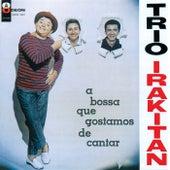 A Bossa Que Gostamos De Cantar von Trio Irakitan