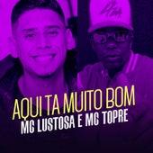Aqui Ta Muito Bom by Mc Lustosa