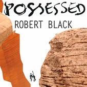 Possessed by Robert Black