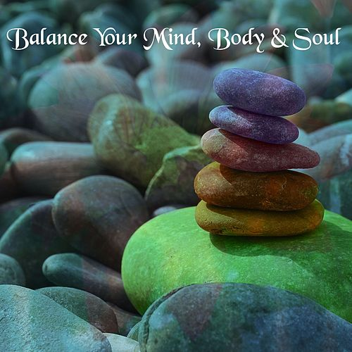Balance Your Mind, Body & Soul by Music For Meditation