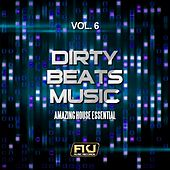 Dirty Beats Music, Vol. 6 (Amazing House Essential) by Various Artists