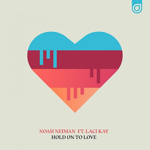 Hold On To Love (feat. Laci Kay) by Noah Neiman