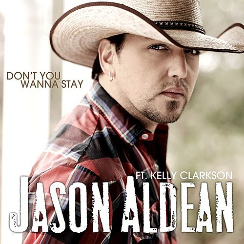 Don't You Wanna Stay (with Kelly Clarkson) by Jason Aldean