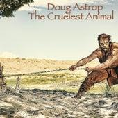 The Cruelest Animal by Doug Astrop