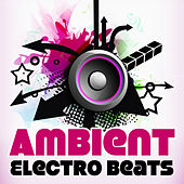Ambient Electro Beats – Downbeat Chillout, Ambient Music, Pure Electronic, Chill Out 2017 by Electro Lounge All Stars