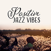 Positive Jazz Vibes – Relaxing Jazz, Chilled Jazz Lounge, Instrumental Songs by Chilled Jazz Masters