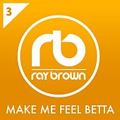 Make Me Feel Betta by Ray Brown