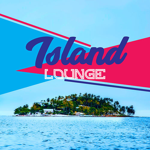 Island Lounge – Beach Music, Palma de Lounge, Hot Summer, Beach Party, Relax by Top 40