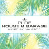 Pure House & Garage 2 (Mixed by Majestic) by Various Artists