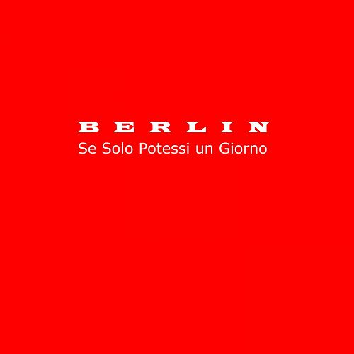 Se solo potessi un giorno by Berlin