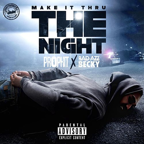 Make It Thru the Night (feat. Bad Azz Becky) by Prophit
