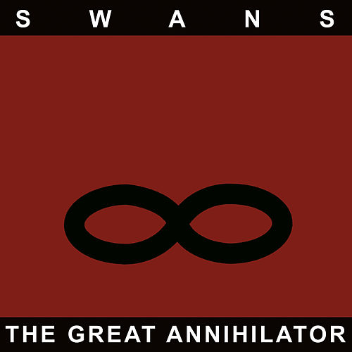 The Great Annihilator (Remastered) by Swans