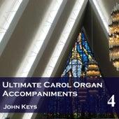Ultimate Carol Organ Accompaniments, Vol. 4 (Instrumentals) by John Keys