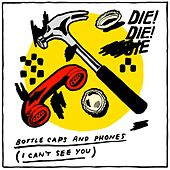 Bottlecaps and Phones (I Can't See You) by Die! Die! Die!