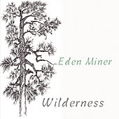 Wilderness by Eden Miner